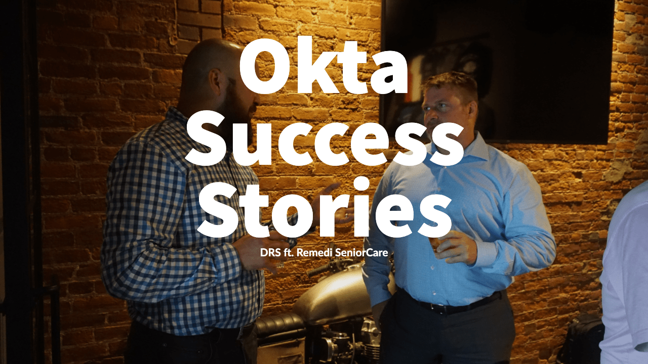 Post Okta Success Stories with Dark Rhino Security and Remedi SeniorCare with Greg Pastor and Henry Vynalek talking and sharing