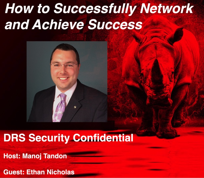 Podcast how to successfully network and achieve success Dark Rhino's security confidential with Manoj Tandon and Ethan Nicholas