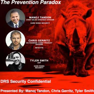 Podcast The prevention paradox Dark Rhino's Security confidential with manoj Tandon, Chris Gerritz and Tyler Smith