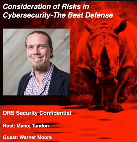 Podcast Consideration of risks in cybersecurity the best defense Dark Rhino's Security confidential with Manoj Tandon and Warner Moore