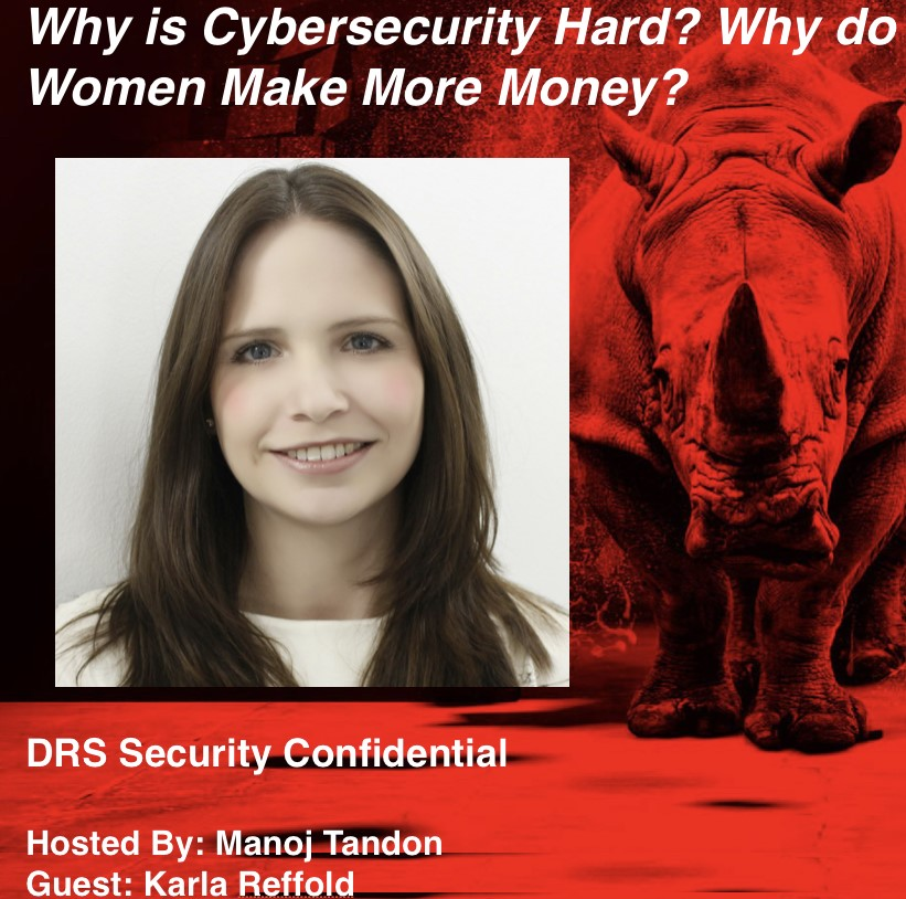 Podcast Why is Cybersecurity Hard Why do women make more money DRS confidential Manoj Tandon Karla Reffold