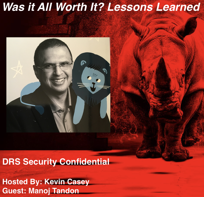 Podcast Was it all worth it lessons learned Dark Rhino's Security confidential with Kevin Casey and Manoj Tandon