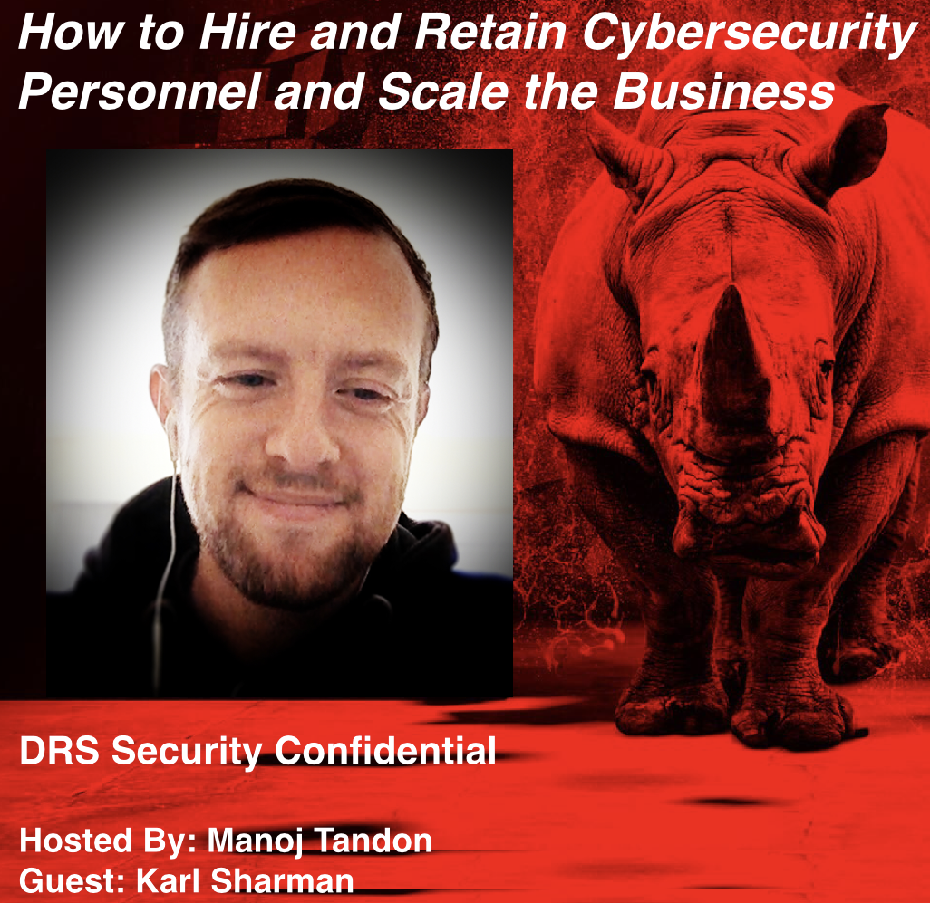 Cybersecurity Podcast How to Hire and Retain Cybersecurity Personnel and Scale the Business with Manoj Tandon and Karl Sharman